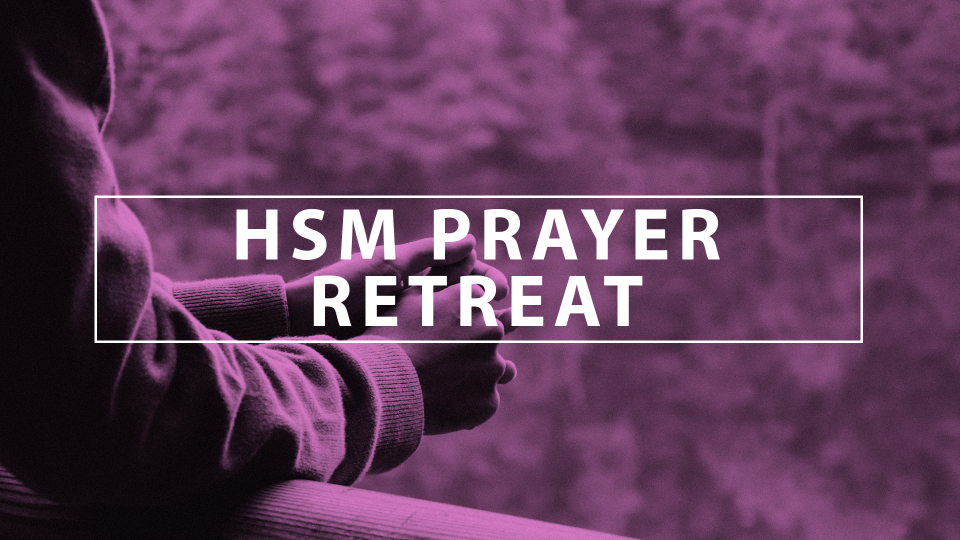 HSM Prayer Retreat