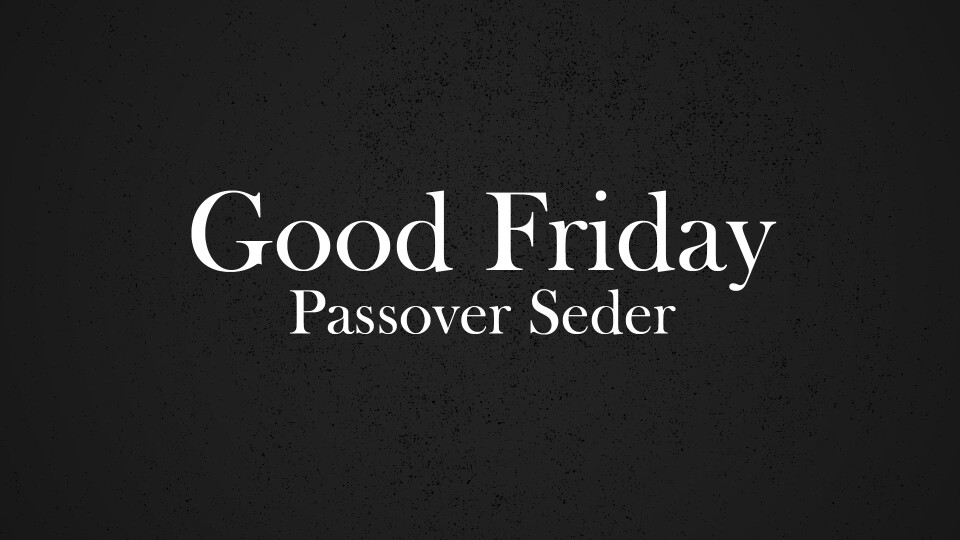Good Friday Passover Seder