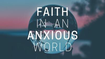Faith In An Anxious World