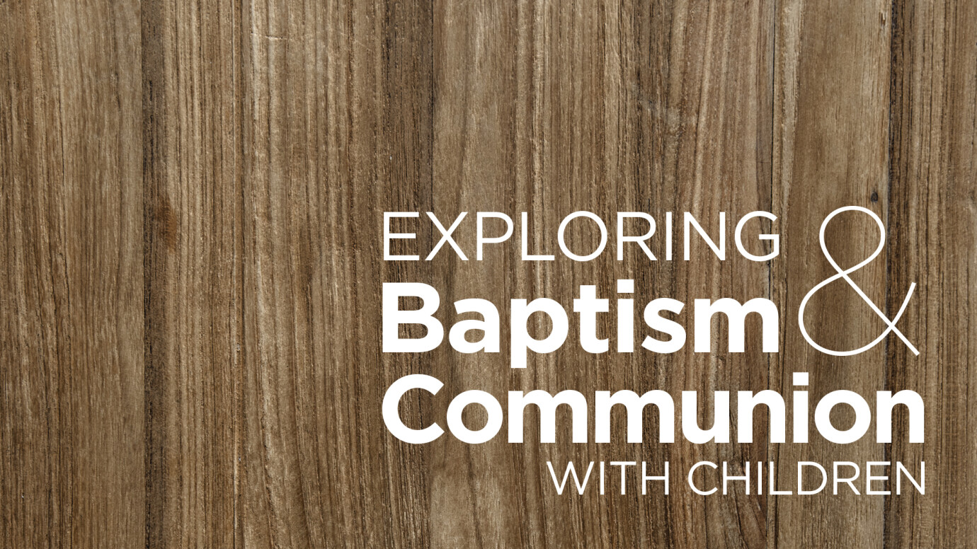 Exploring Baptism, & Communion with Children